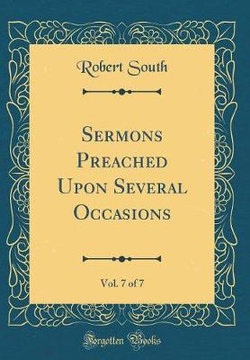Sermons Preached Upon Several Occasions, Vol. 7 of 7 (Classic Reprint)