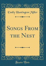 Songs from the Nest (Classic Reprint)