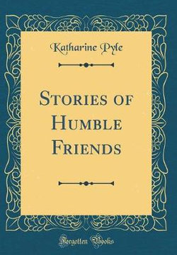 Stories of Humble Friends (Classic Reprint)