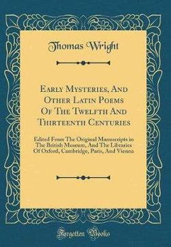 Early Mysteries, and Other Latin Poems of the Twelfth and Thirteenth Centuries