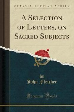 A Selection of Letters, on Sacred Subjects (Classic Reprint)
