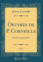 Oeuvres de P. Corneille, Vol. 5