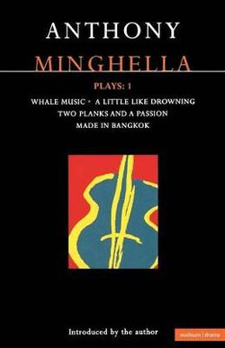 """Minghella Plays: """"Whale Music"""", """"A Little Like Drowning"""",""""Two Planks and a Passion"""", """"Made in Bangkok"""" v. 1"""