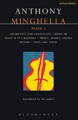 """Minghella Plays: """"Cigarettes and Chocolate""""; """"Hang-up""""; """"What If it's Raining?""""; """"Truly Madly Deeply""""; """"Mosaic""""; """"Days Like These!"""""""