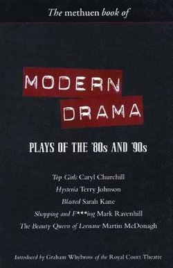 Modern Drama: Plays of the '80s and '90s: Top Girls; Hysteria; Blasted; Shopping and F***ing; The Beauty Queen of Leenane