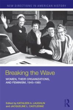 Breaking the Wave: Women, Their Organizations, and Feminism, 1945-1985