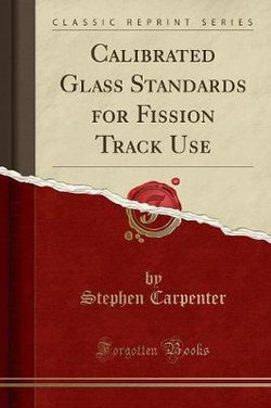Calibrated Glass Standards for Fission Track Use (Classic Reprint)