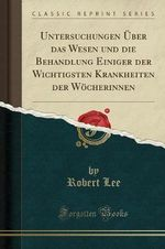 Untersuchungen ber Das Wesen Und Die Behandlung Einiger Der Wichtigsten Krankheiten Der W cherinnen (Classic Reprint)