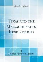 Texas and the Massachusetts Resolutions (Classic Reprint)
