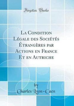 La Condition L gale Des Soci t s trang res Par Actions En France Et En Autriche (Classic Reprint)