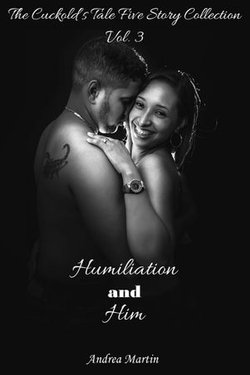 Humiliation and Him: The Cuckold's Tale Five Story Collection Vol. 3
