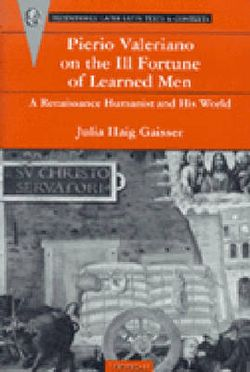 Pierio Valeriano on the Ill Fortune of Learned Men A Renaissance Humanist and His World