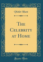 The Celebrity at Home (Classic Reprint)