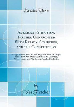 American Patriotism, Farther Confronted with Reason, Scripture, and the Constitution