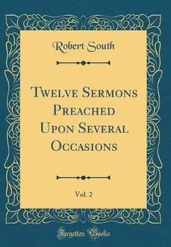 Twelve Sermons Preached Upon Several Occasions, Vol. 2 (Classic Reprint)