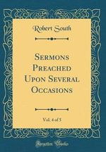 Sermons Preached Upon Several Occasions, Vol. 4 of 5 (Classic Reprint)