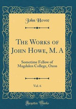 The Works of John Howe, M. A, Vol. 6