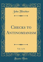 Checks to Antinomianism, Vol. 1 of 4 (Classic Reprint)
