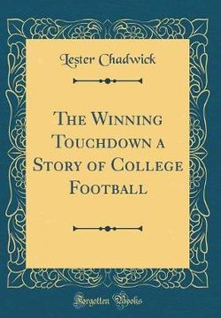 The Winning Touchdown a Story of College Football (Classic Reprint)
