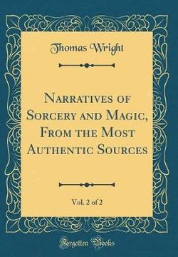 Narratives of Sorcery and Magic, from the Most Authentic Sources, Vol. 2 of 2 (Classic Reprint)