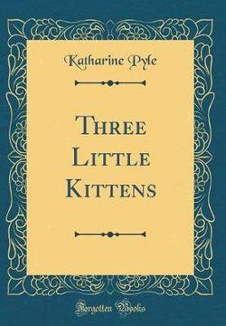 Three Little Kittens (Classic Reprint)