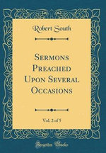 Sermons Preached Upon Several Occasions, Vol. 2 of 5 (Classic Reprint)