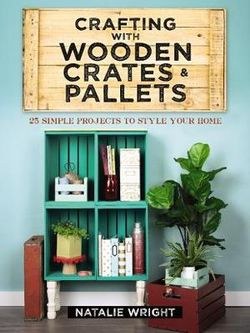Crafting With Wooden Crates And Pallets By Natalie Wright Angus