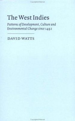 Cambridge Studies in Historical Geography: The West Indies: Patterns of Development, Culture and Environmental Change since 1492 Series Number 8