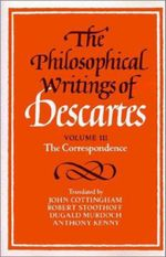 The Philosophical Writings of Descartes: The Correspondence Volume 3
