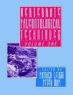 Vertebrate Paleontological Techniques: Volume 1