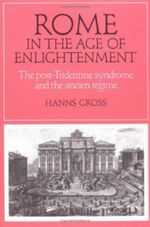 Cambridge Studies in Early Modern History: Rome in the Age of Enlightenment: The Post-Tridentine Syndrome and the Ancien Regime