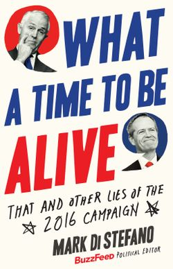 What a Time to Be Alive: That and Other Lies of the 2016 Campaign