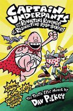 Captain Underpants: #10 Revenge of the Radioactive Robo-Boxers