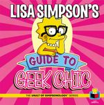 Lisa Simpson's Guide to Geek Chic