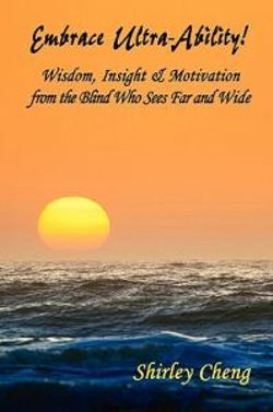 Embrace Ultra-Ability! Wisdom, Insight & Motivation from the Blind Who Sees Far and Wide