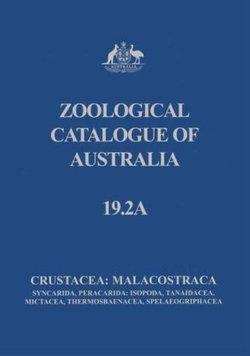 Zoological Catalogue of Australia: Crustacea: Malacostraca: Syncarida, Peracarida: Isopoda, Tanaidacea, Mictacea, Thermosbaenacea, Spelaeogriphacea v. 19. 2A