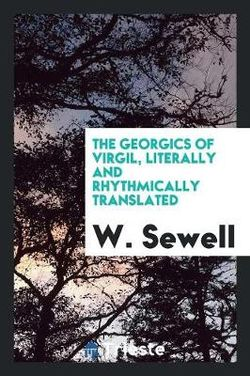 The Georgics of Virgil, Literally and Rhythmically Translated