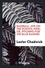 Baseball Joe on the School Nine; or, Pitching for the Blue Banner