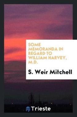 Some Memoranda in Regard to William Harvey, M. D.