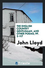 The English Country Gentleman, and Other Poems; Pp. 2-117