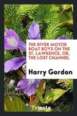 The River Motor Boat Boys on the St. Lawrence, Or, the Lost Channel