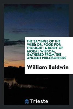 The Sayings of the Wise; Or, Food for Thought