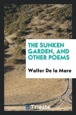 The Sunken Garden, and Other Poems