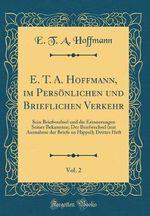 E. T. A. Hoffmann, Im Persoenlichen Und Brieflichen Verkehr, Vol. 2