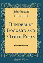 Bunderley Boggard and Other Plays (Classic Reprint)