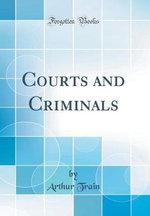 Courts and Criminals (Classic Reprint)