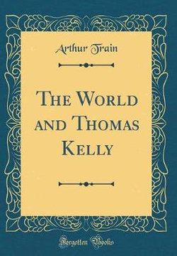 The World and Thomas Kelly (Classic Reprint)