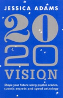 20/20 Vision: Shape your future using psychic oracles, cosmic secrets   and speed astrology