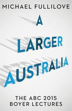 Larger Australia: The Abc 2015 Boyer Lectures, A
