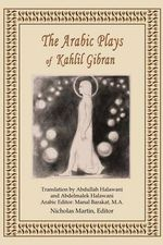 The Arabic Plays of Kahlil Gibran